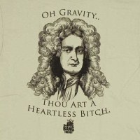 Gravity Thou Art a Heartless Bitch Shirt